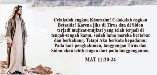 Mat 11:20-24 Pada hari penghakiman, tanggungan Tirus dan Sidon akan lebih ringan daripada tanggunganmu.